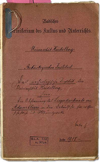 Akte »Die Abformung des Siegesdenkmals von Adamklissi in der Dobrudscha für wissenschaftliche und Museumszwecke« des Archäologischen Instituts der Universität Heidelberg aus dem Jahre 1918